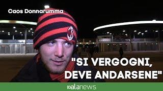 Caos Donnarumma : i tifosi rossoneri vogliono la cessione immediata