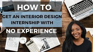 How to get an Interior Design Internship with NO EXPERIENCE