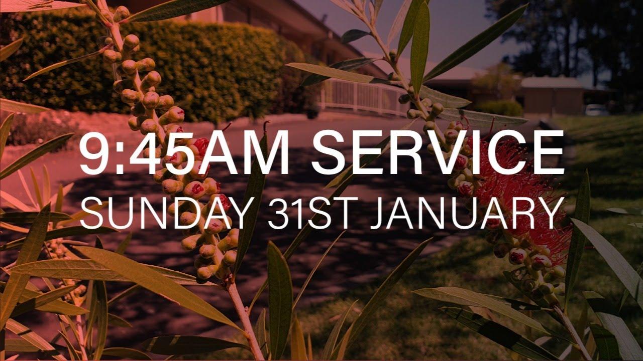 9:45am Service: Sunday 31st January