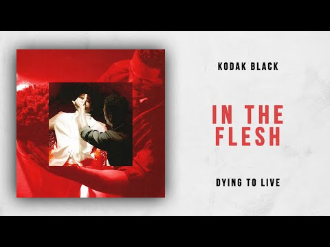 Kodak Black - In The Flesh (Dying To Live) Mp3