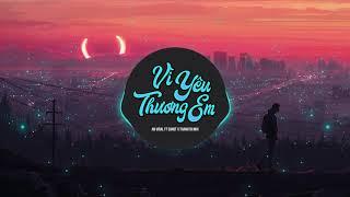 Vì yêu thương em - An Viral ft SunoT x ThanhThi Mix