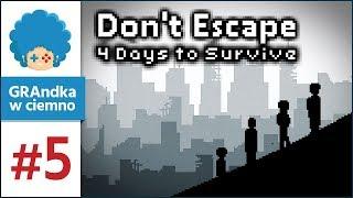 Don't Escape: 4 Days to Survive PL #5 | Co może być gorsze od ognia?