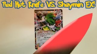 Red Hot 1000 Degree Knife Vs A SHAYMIN EX Pokemon Card! Shaymin EX Giveaway!