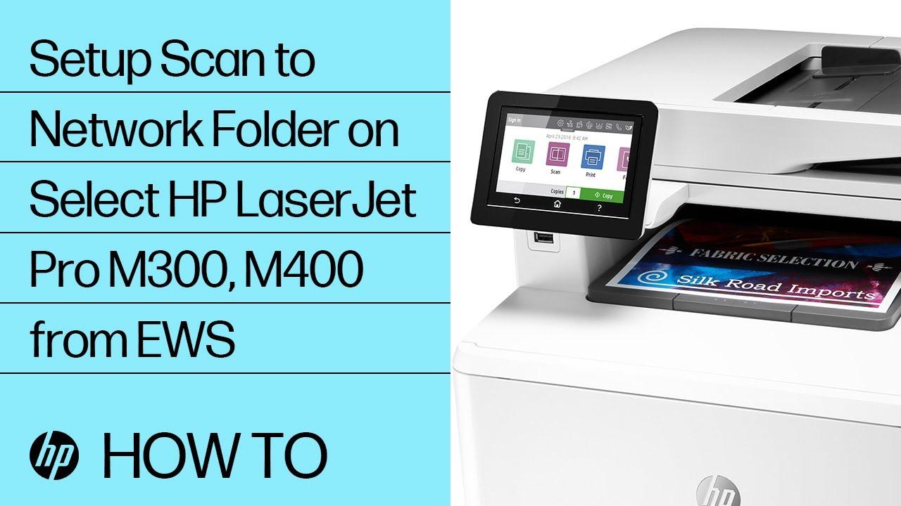 Setup Scan to Network Folder on Select HP LaserJet Pro M300, M400 from EWS    HP LaserJet   HP