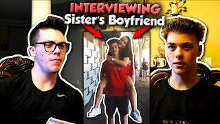 INTERVIEWING MY LITTLE SISTER'S BOYFRIEND..