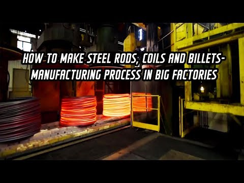 How to make steel rods, coils and billets  Manufacturing process in big factories