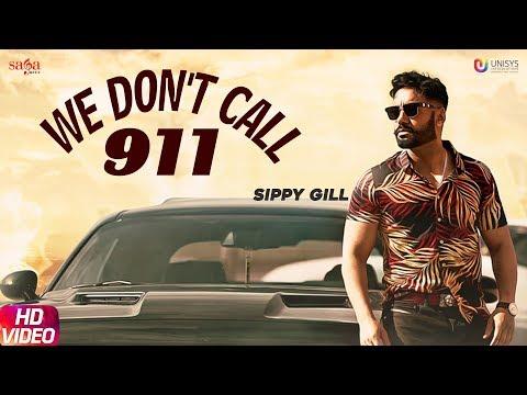 We Don't Call 911 Sippy Gill  Dj Flow  Sulakhan Cheema  New Punjabi Song 2019  Saga Music