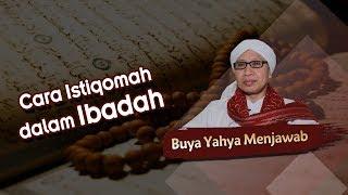 Cara Istiqomah dalam Ibadah - Buya Yahya Menjawab