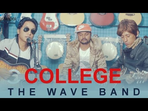 College - The Wave Band   Nepali Pop Song 2018