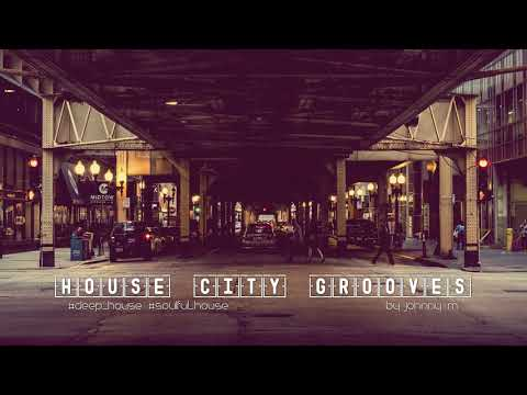 House City Grooves | Deep & Soulful House | 2017 Mixed By Johnny M