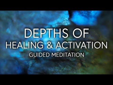 Depths of Healing and Activation, Guided Meditation