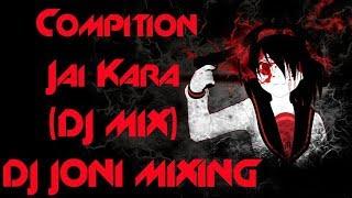 Compition Jai Kara(DJ MIX)DJ JONI MIXING