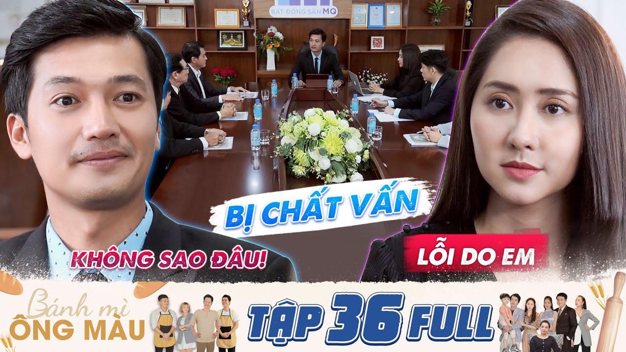 Bánh Mì Ông Màu | Tập 36 Full: Bảo vệ vợ hờ đắc tội với đối tác, Minh Quang bị cổ đông tạo sức ép