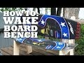 How to Make a WAKE BOARD BENCH