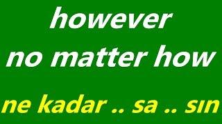 However --- No matter how (ne kadar ...sa ... sın) ----zıtlık bağlaçları 2.