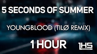 5 Seconds of Summer - Youngblood (Tilø Remix) | [1 Hour Version]