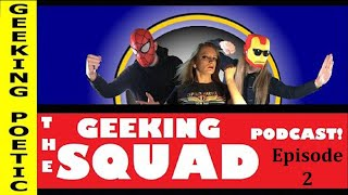 GEEKING SQUAD PODCAST: Episode TWO!  Pop culture discussion