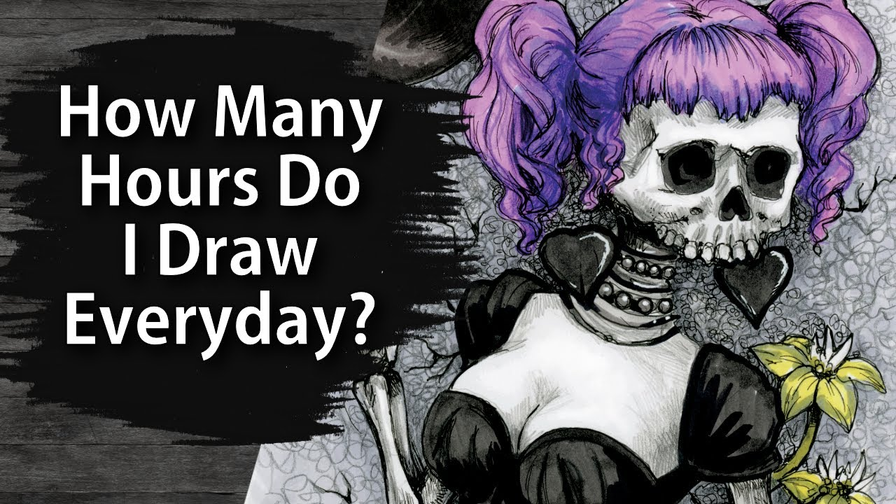 Video - How Many Hours Do I Draw Everyday