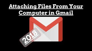 2018 Attaching Files From Your Computer in Gmail