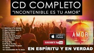 En Espíritu Y En Verdad - Incontenible Es Tu Amor (CD COMPLETO) - Música Cristiana
