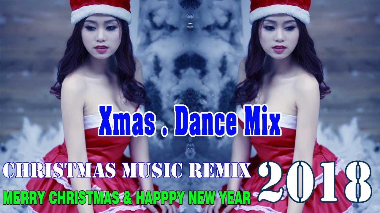Christmas Dance Mix Best Of Xmas Music Remix 2018