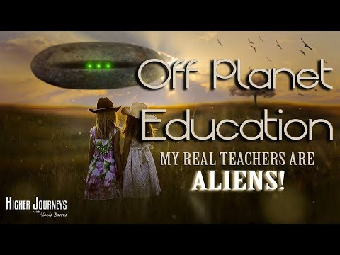 "Off Planet Education - ""I'm Being Taught by ALIENS!"" (May 2018)"