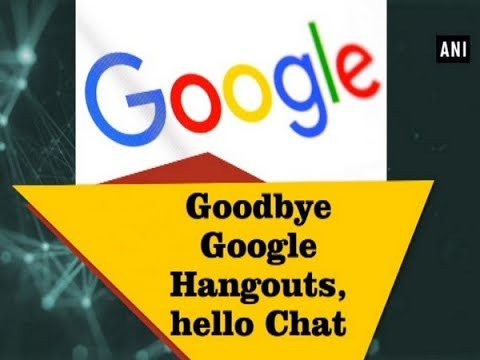 Goodbye Google Hangouts, hello Chat -  ANI News