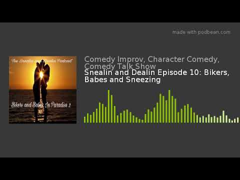 Snealin and Dealin Episode 10: Bikers, Babes and Sneezing