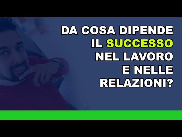 Da cosa dipende il successo nel lavoro e nelle relazioni?