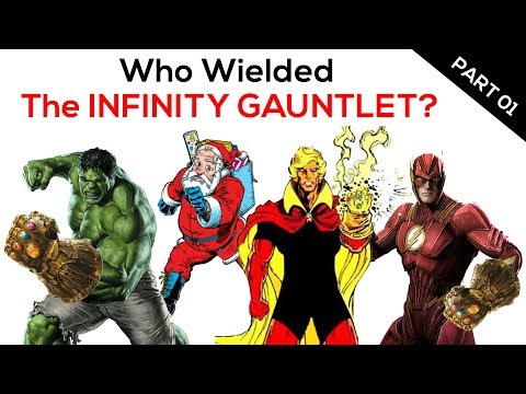 Who has Worn The Infinity Gauntlet!  PART 01