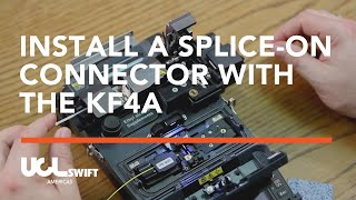 Termination of a Splice On Connector using a KF4A Fusion Splicer