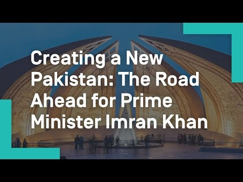 Creating a New Pakistan: The Road Ahead for Prime Minister Imran Khan
