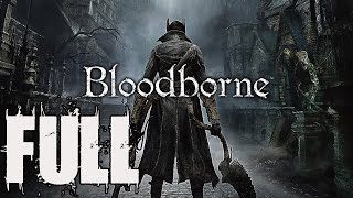 Bloodborne Full Game Walkthrough Complete Walkthrough