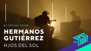 HERMANOS GUTIÉRREZ - Hijos Del Sol | MJF Spotlight Session