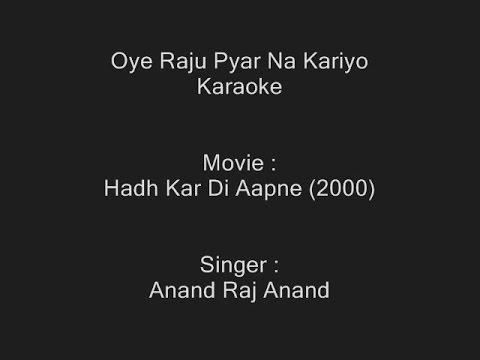 Oye Raju Pyar Na Kariyo - Karaoke - Hadh Kar Di Aapne (2000) - Anand Raj Anand