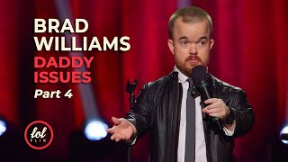 Brad Williams Daddy Issues • Part 4 | LOLflix
