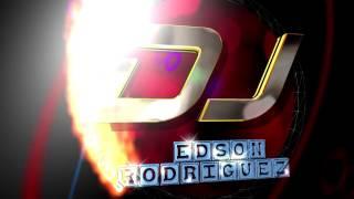 DJ EDSON RODRIGUEZ mix regaeton y electro 2016