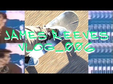 James Reeves vlog 6