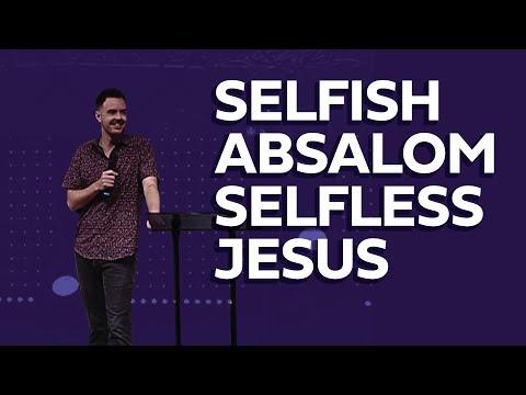Selfish Absalom, Selfless Jesus