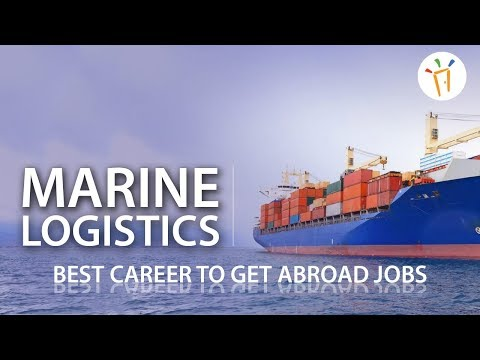 Marine Logistics - Best Career to Get Abroad Jobs | Career Guidance