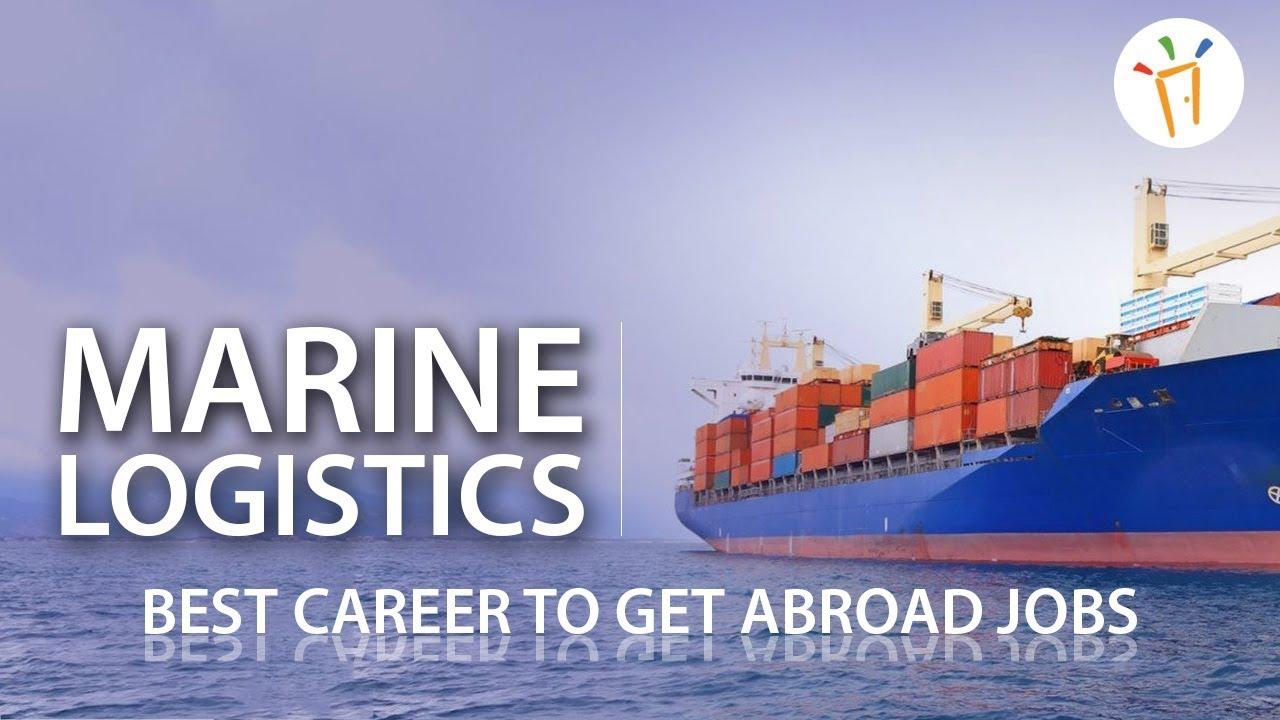Marine Logistics - Best Career to Get Abroad Jobs | Career Guidance