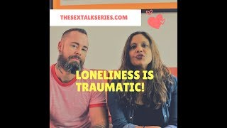 LONELINESS IS A FORM OF TRAUMA | The Sex Talk with Mou (Moushumi Ghose) and Damon Holzum, LCSW