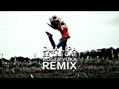 Dua Lipa - Be The One (Roger Voka Remix)