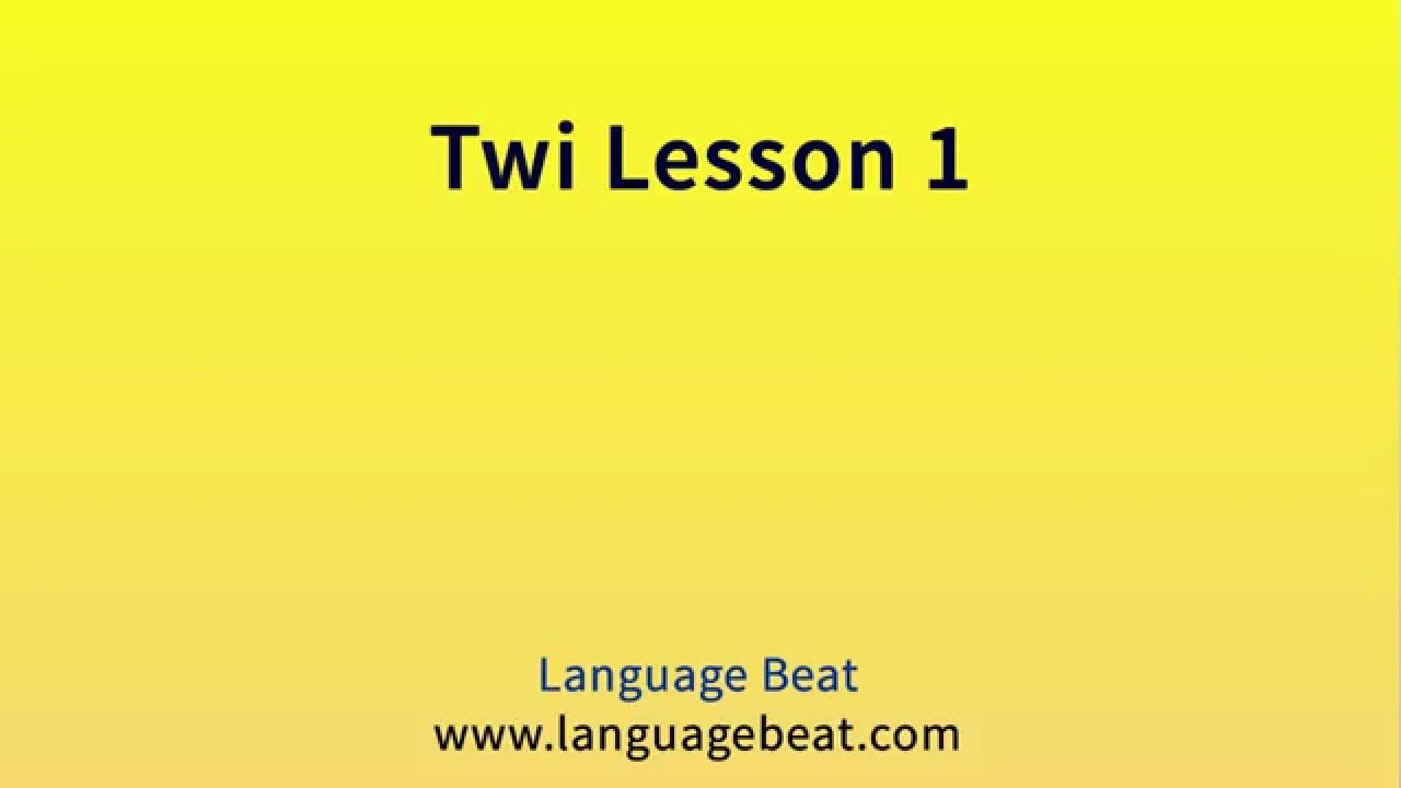 Learn Twi : Lessons 1 -19 for Beginners