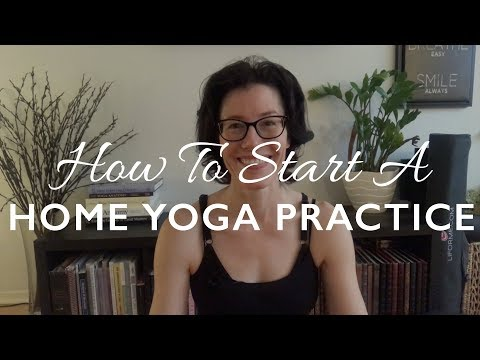 How To Start and Keep A Home Yoga Practice
