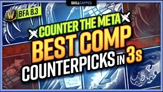 COUNTER THE META: BEST COMP Counterpicks in 3s | BfA 8.3 WoW PvP Guide
