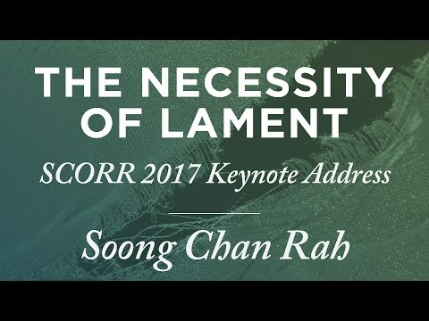Soong Chan Rah: The Necessity of Lament [SCORR 2017]