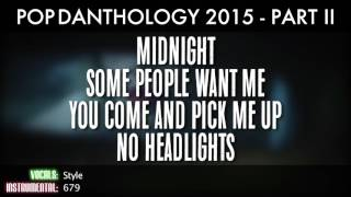 Repeat youtube video Pop Danthology 2015 - Part 2 (Lyrics and Song Titles)