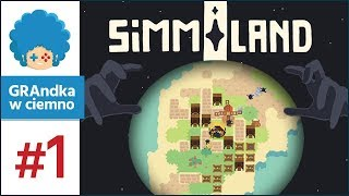 Simmiland PL #1 | Symulator boga, który robi to dobrze!