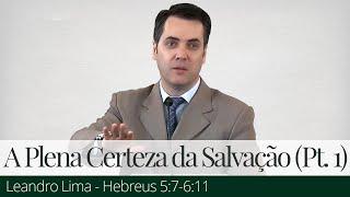A Plena Certeza da Salvação (Parte 1) - Leandro Lima
